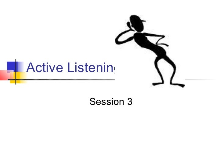 Active Listening          Session 3