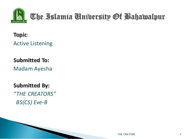 "Topic: Active Listening Submitted To: Madam Ayesha Submitted By: ""THE CREATORS"" BS(CS) Eve-B  THE CRATORS  1"
