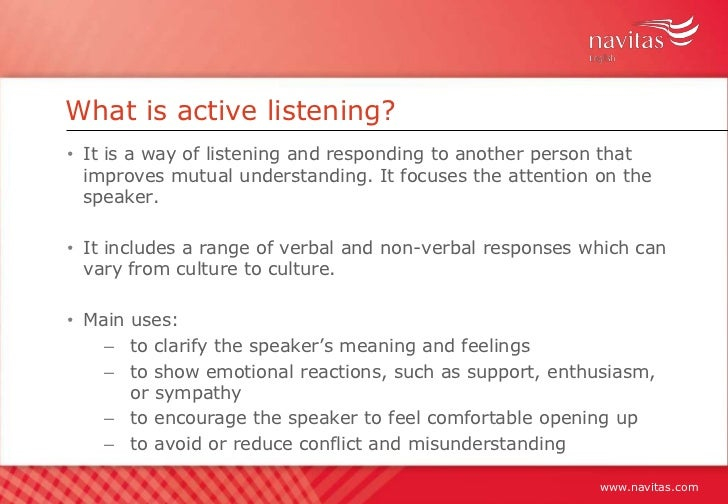 an analysis of the active listening skills for a good leader The skills you need guide to interpersonal skills leadership skills   active listening is a skill that can be acquired and developed with practice   although a strong signal of attentiveness, caution should be used when using  positive  repeating a summary of what has been said back to the speaker is a  technique.