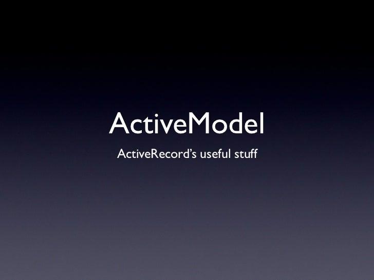 ActiveModelActiveRecord's useful stuff