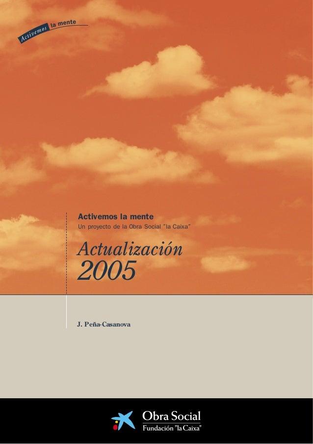 """Actualización2005 J. Peña-Casanova Actualización 2005 Activemos la mente Un proyecto de la Obra Social """"la Caixa"""""""