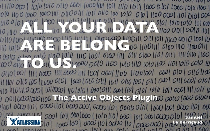 All your data belong to us - The Active Objects Plugin