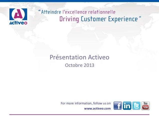 Présentation Activeo Octobre 2013 For more information, follow us on www.activeo.com