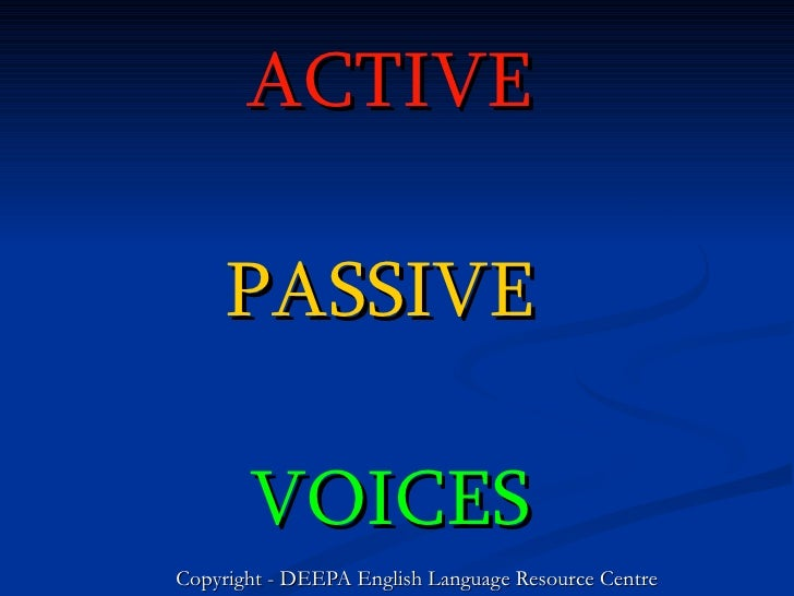 ACTIVE   PASSIVE   VOICES Copyright - DEEPA English Language Resource Centre