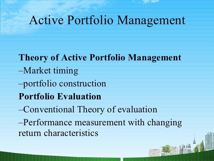 Active Portfolio Management <ul><li>Theory of Active Portfolio Management </li></ul><ul><li>Market timing </li></ul><ul><l...