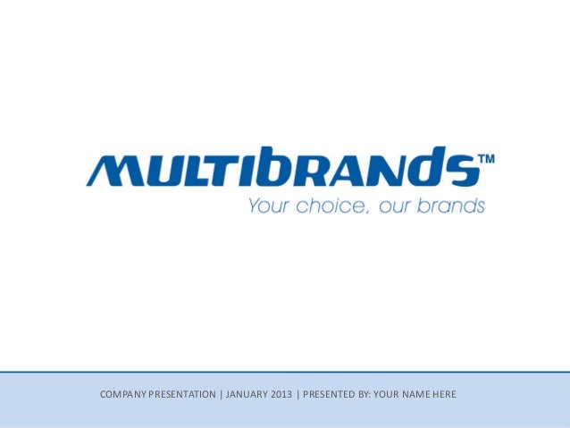 COMPANY PRESENTATION | JANUARY 2013 | PRESENTED BY: YOUR NAME HERE