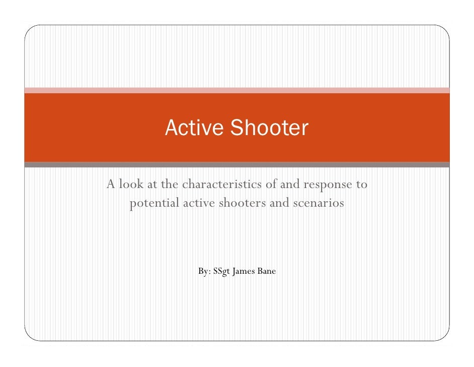 Active ShooterA look at the characteristics of and response to    potential active shooters and scenarios                B...