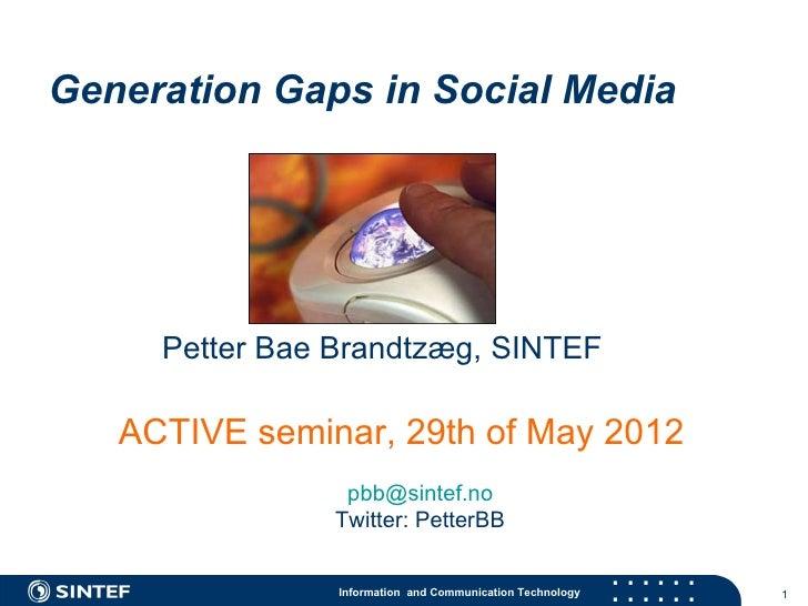 Generation Gaps in Social Media     Petter Bae Brandtzæg, SINTEF   ACTIVE seminar, 29th of May 2012                 pbb@si...