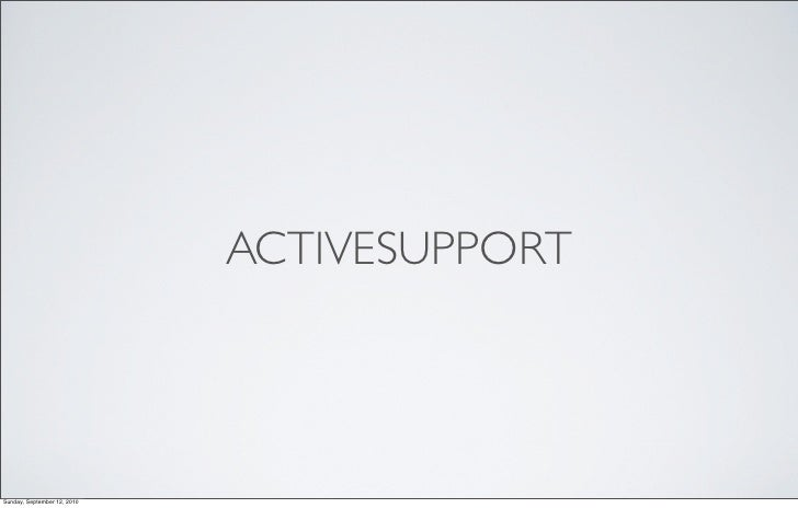 ACTIVESUPPORT     Sunday, September 12, 2010