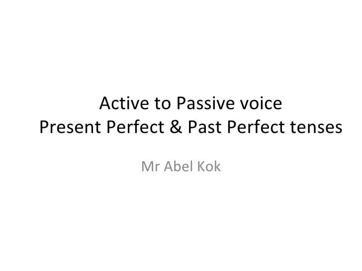 Active to Passive voicePresent Perfect & Past Perfect tenses            Mr Abel Kok