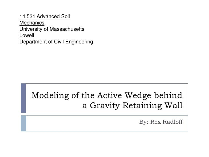 Modeling of the Active Wedge behind a Gravity Retaining Wall<br />By: Rex Radloff<br />14.531 Advanced Soil Mechanics<br /...