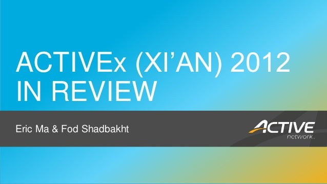ACTIVEx (XI'AN) 2012   IN REVIEW   Eric Ma & Fod Shadbakht                                                        1Enter C...