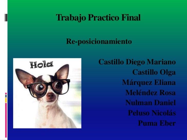 Trabajo Practico Final  Re-posicionamiento           Castillo Diego Mariano                     Castillo Olga             ...