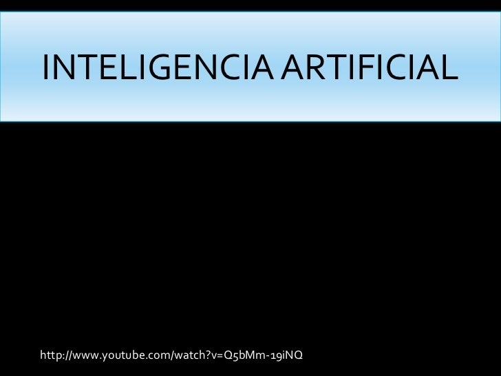 INTELIGENCIA ARTIFICIALhttp://www.youtube.com/watch?v=Q5bMm-19iNQ