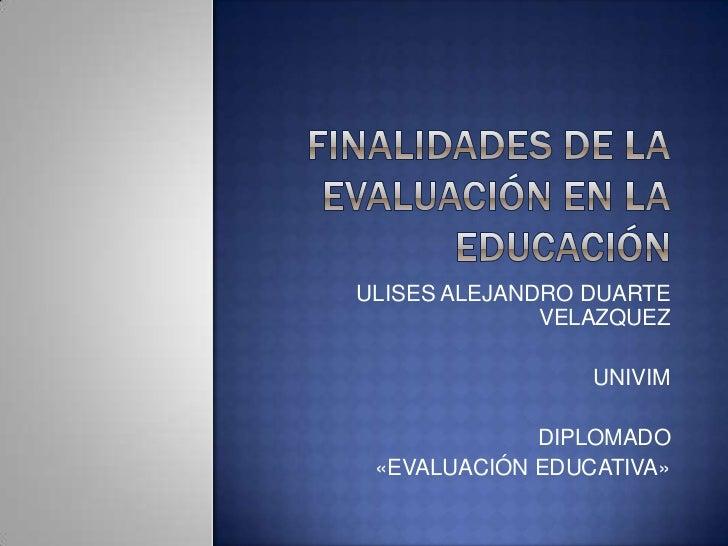 ULISES ALEJANDRO DUARTE              VELAZQUEZ                 UNIVIM             DIPLOMADO «EVALUACIÓN EDUCATIVA»
