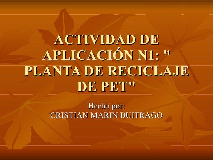 """ACTIVIDAD DE APLICACIÓN N1: """" PLANTA DE RECICLAJE DE PET"""" Hecho por: CRISTIAN MARIN BUITRAGO"""