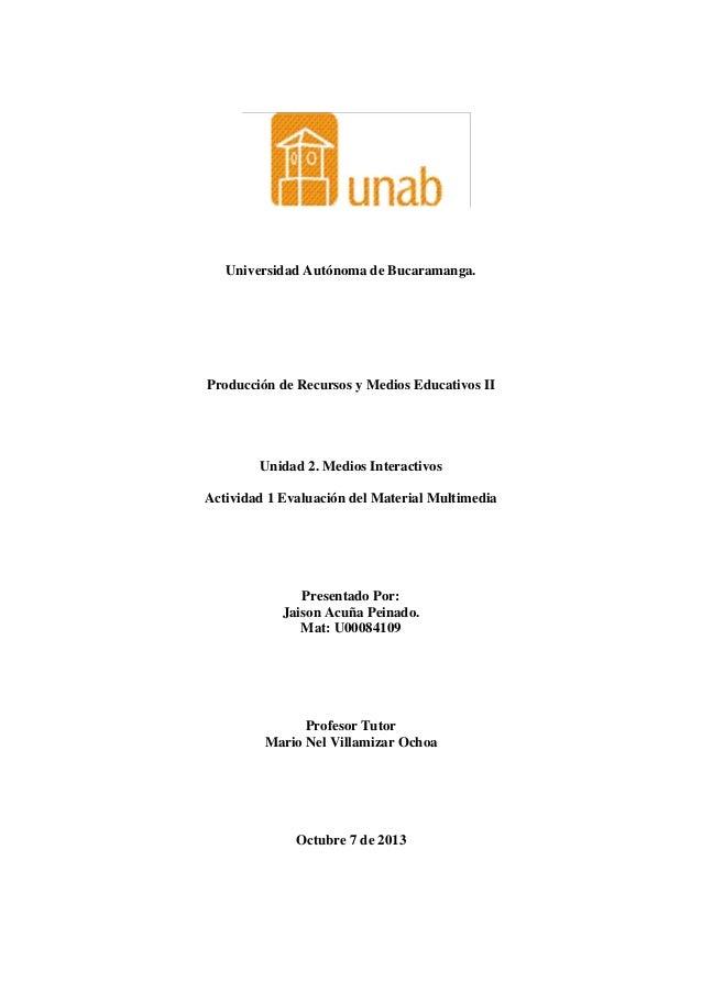 Universidad Autónoma de Bucaramanga. Producción de Recursos y Medios Educativos II Unidad 2. Medios Interactivos Actividad...