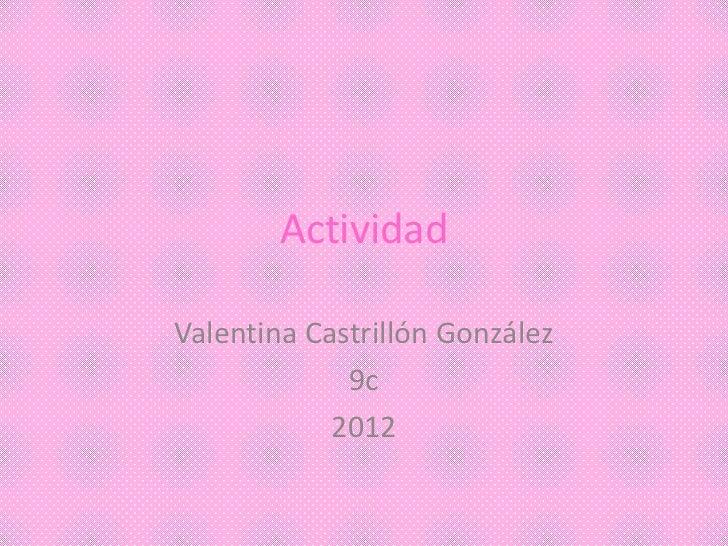 ActividadValentina Castrillón González             9c            2012