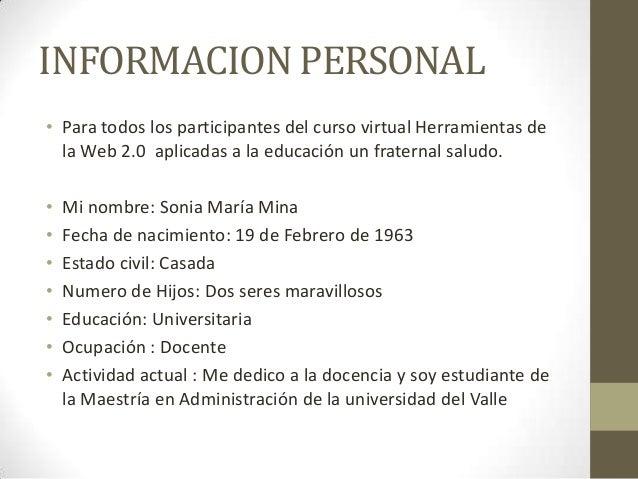 INFORMACION PERSONAL • Para todos los participantes del curso virtual Herramientas de la Web 2.0 aplicadas a la educación ...