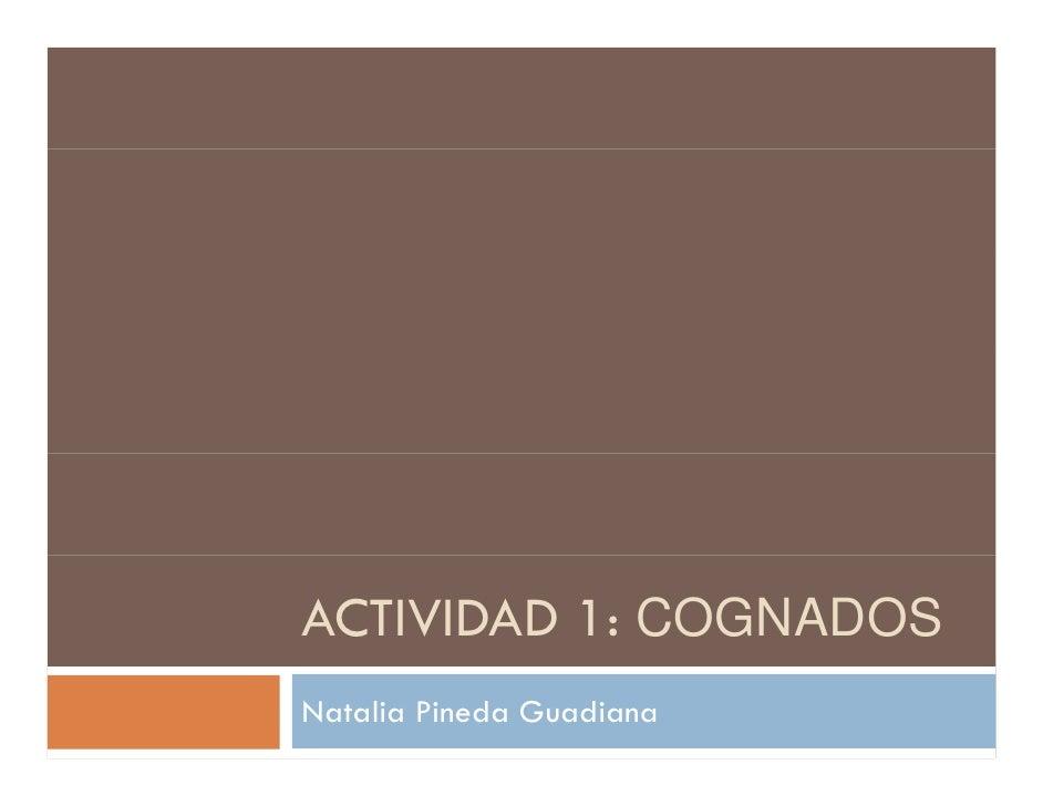 ACTIVIDAD 1: COGNADOS Natalia Pineda Guadiana