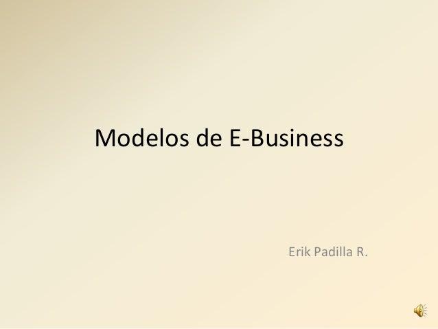 Modelos de E-BusinessErik Padilla R.