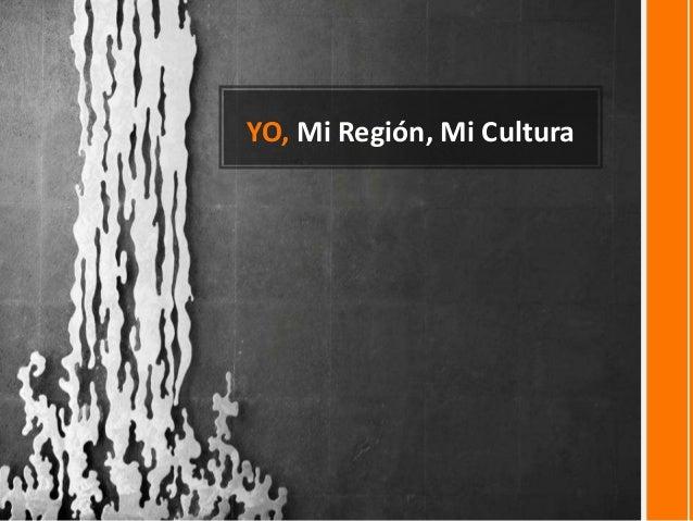 YO, Mi Región, Mi Cultura