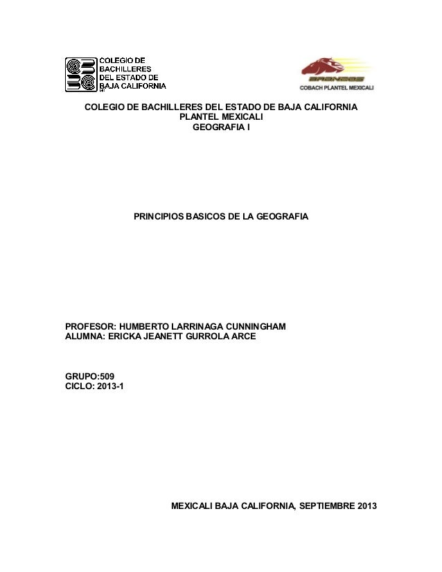 COLEGIO DE BACHILLERES DEL ESTADO DE BAJA CALIFORNIA PLANTEL MEXICALI GEOGRAFIA I PRINCIPIOS BASICOS DE LA GEOGRAFIA PROFE...
