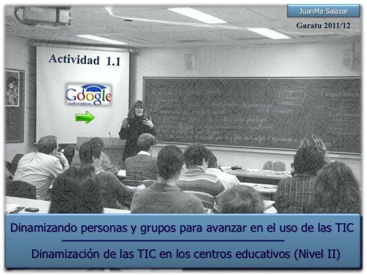 JuanMa SalazarDinamizando personas y grupos para avanzar en el uso de las TIC   Dinamización de las TIC en los centros edu...