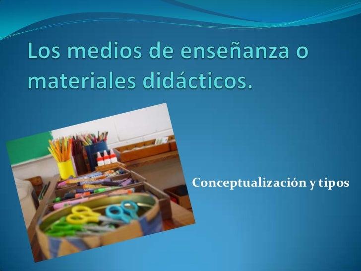 Los medios de enseñanza o materiales didácticos.<br />Conceptualización y tipos<br />