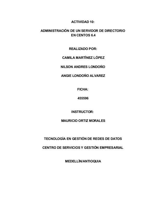 ACTIVIDAD10: ADMINISTRACIÓNDEUNSERVIDORDEDIRECTORIO ENCENTOS6.4  REALIZADOPOR: CAMILAMARTÍNEZLÓPEZ NILSONANDR...