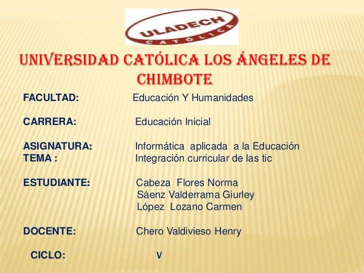 UNIVERSIDAD CATÓLICA LOS ÁNGELES DE             CHIMBOTEFACULTAD:     Educación Y HumanidadesCARRERA:      Educación Inici...