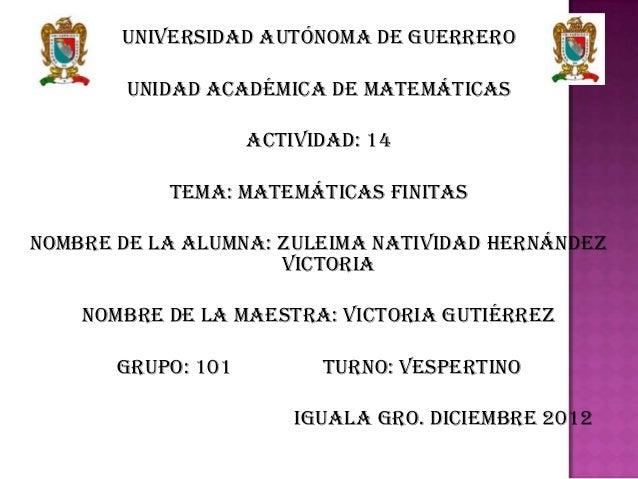 UNIVERSIDAD AUTÓNOMA DE GUERRERO        UNIDAD ACADÉMICA DE MATEMÁTICAS                    Actividad: 14           TEMA: m...