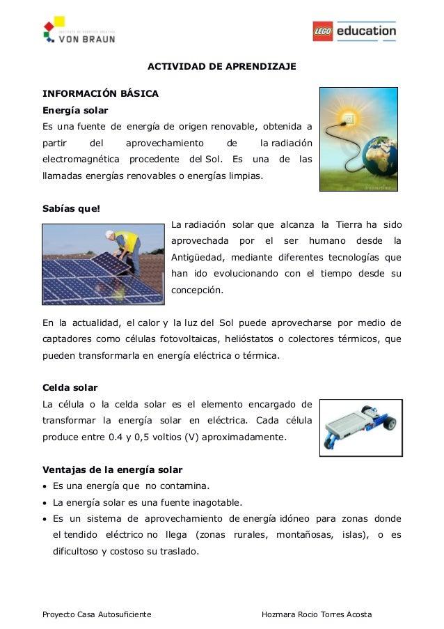 Proyecto Casa Autosuficiente Hozmara Rocio Torres Acosta ACTIVIDAD DE APRENDIZAJE INFORMACIÓN BÁSICA Energía solar Es una ...