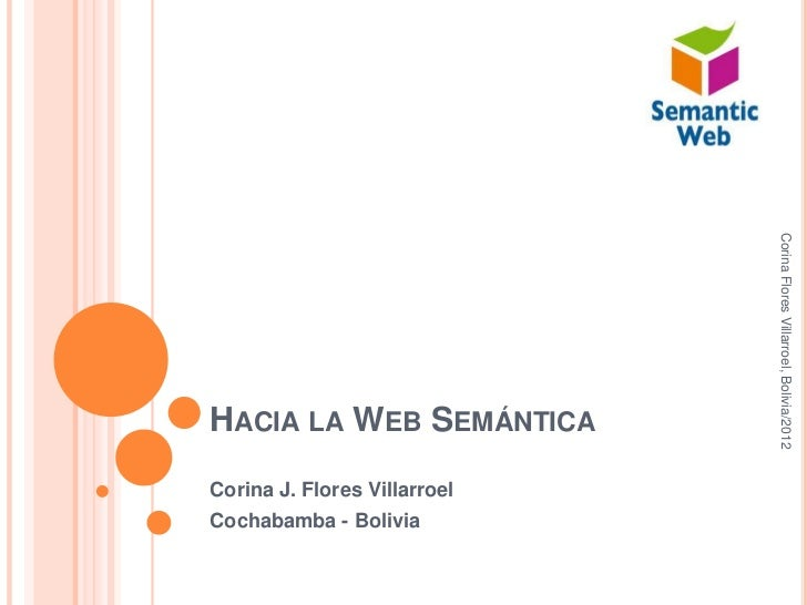 Corina Flores Villarroel, Bolivia/2012HACIA LA WEB SEMÁNTICACorina J. Flores VillarroelCochabamba - Bolivia