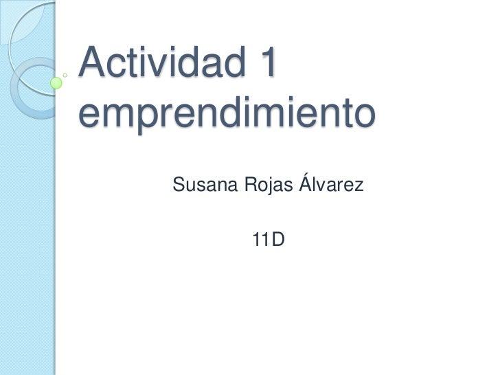 Actividad 1emprendimiento    Susana Rojas Álvarez            11D