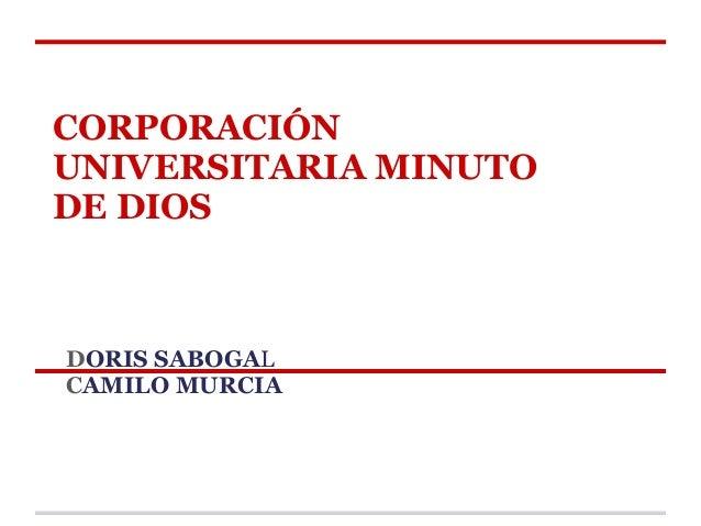 CORPORACIÓN UNIVERSITARIA MINUTO DE DIOS DORIS SABOGAL CAMILO MURCIA