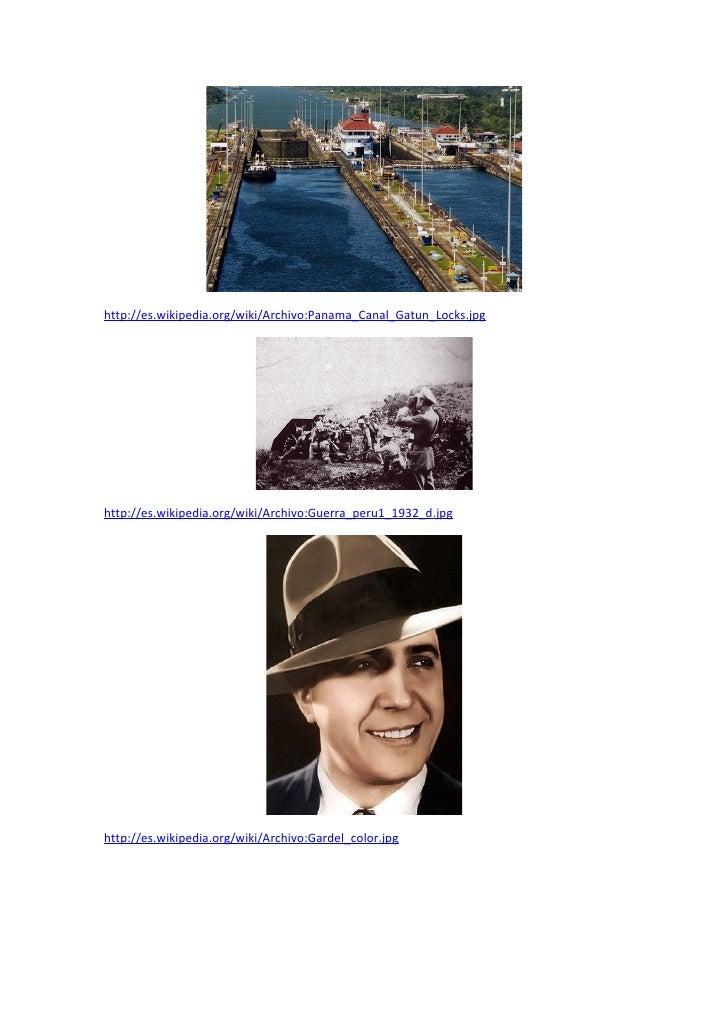 http://es.wikipedia.org/wiki/Archivo:Panama_Canal_Gatun_Locks.jpg     http://es.wikipedia.org/wiki/Archivo:Guerra_peru1_19...