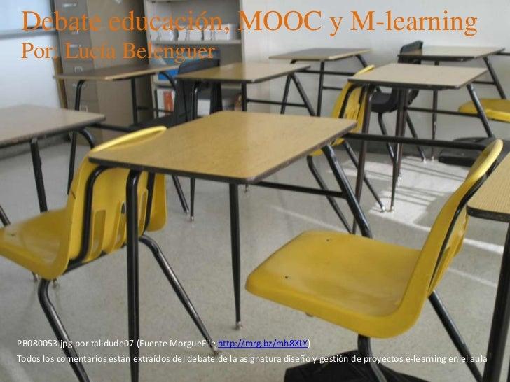 Debate educación, MOOC y M-learningPor: Lucía BelenguerPB080053.jpg por talldude07 (Fuente MorgueFile http://mrg.bz/mh8XLY...