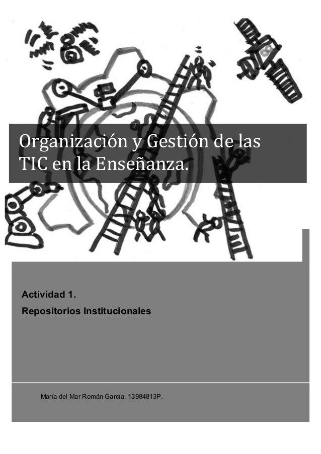 Actividad 1. Repositorios Institucionales María del Mar Román García. 13984813P. Organización  y  Gestión  de  las...