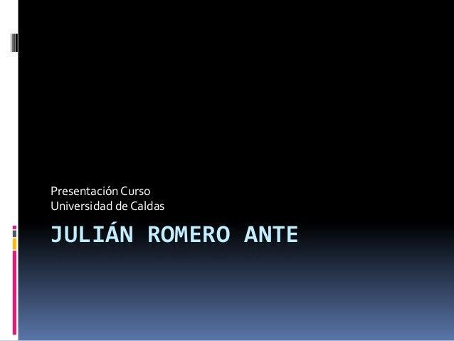 JULIÁN ROMERO ANTE PresentaciónCurso Universidad de Caldas