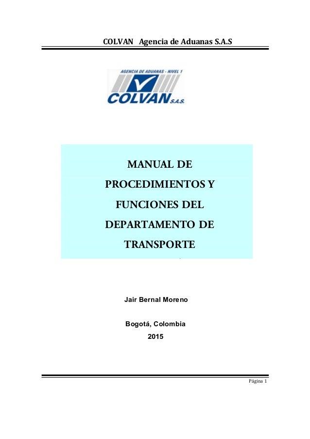COLVAN Agencia de Aduanas S.A.S Jair Bernal Moreno Bogotá, Colombia 2015 Página 1 MANUAL DE PROCEDIMIENTOS Y FUNCIONES DEL...