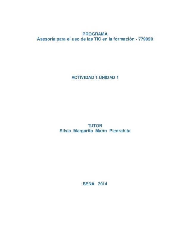 PROGRAMA Asesoría para el uso de las TIC en la formación - 779090 ACTIVIDAD 1 UNIDAD 1 TUTOR Silvia Margarita Marín Piedra...