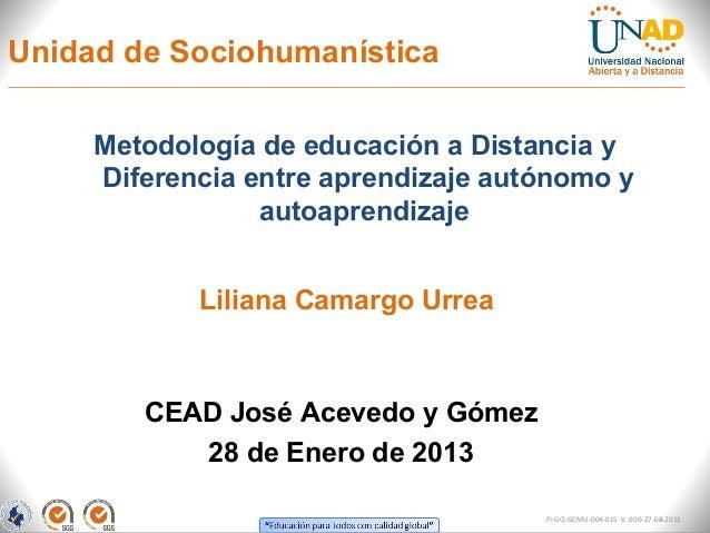 Unidad de Sociohumanística     Metodología de educación a Distancia y     Diferencia entre aprendizaje autónomo y         ...