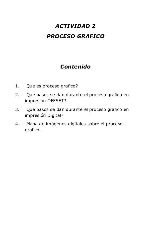 ACTIVIDAD 2              PROCESO GRAFICO                     Contenido1.   Que es proceso grafico?2.    Que pasos se dan d...