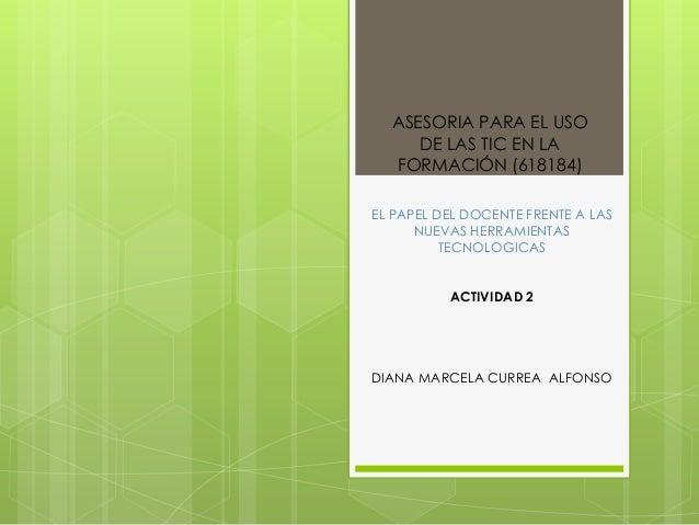ASESORIA PARA EL USO DE LAS TIC EN LA FORMACIÓN (618184) EL PAPEL DEL DOCENTE FRENTE A LAS NUEVAS HERRAMIENTAS TECNOLOGICA...