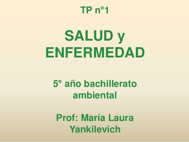 TP n°1 SALUD y ENFERMEDAD 5° año bachillerato ambiental Prof: María Laura Yankilevich