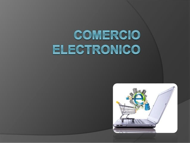 E-commerce o Comercio Electrónico consiste en la  distribución, venta, compra, marketing y suministro  de información de p...