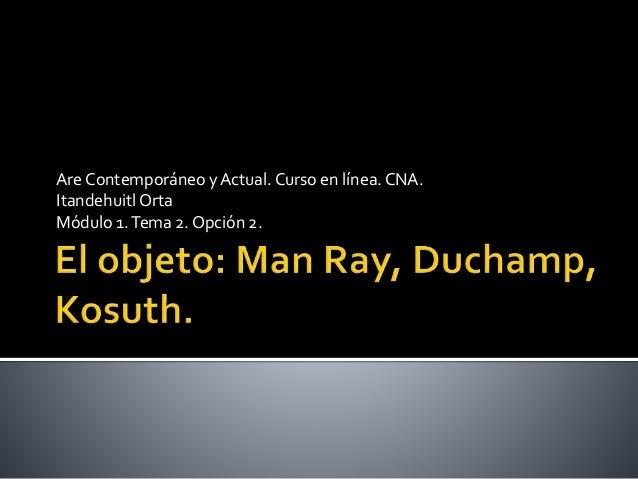 Are Contemporáneo y Actual. Curso en línea.CNA. Itandehuitl Orta Módulo 1.Tema 2. Opción 2.