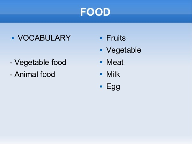 FOOD  VOCABULARY - Vegetable food - Animal food  Fruits  Vegetable  Meat  Milk  Egg