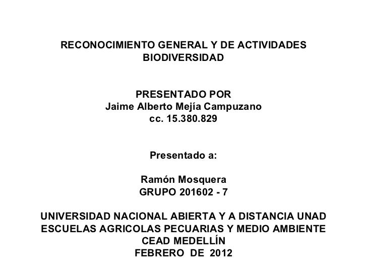 RECONOCIMIENTO GENERAL Y DE ACTIVIDADES BIODIVERSIDAD PRESENTADO POR Jaime Alberto Mejía Campuzano cc. 15.380.829 Presenta...